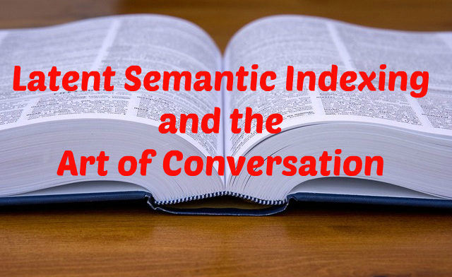Latent Semantic Indexing and the Art of Conversation