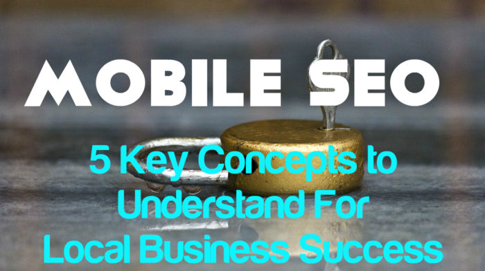 Mobile SEO: 5 Key Concepts to Understand For Local Business Success