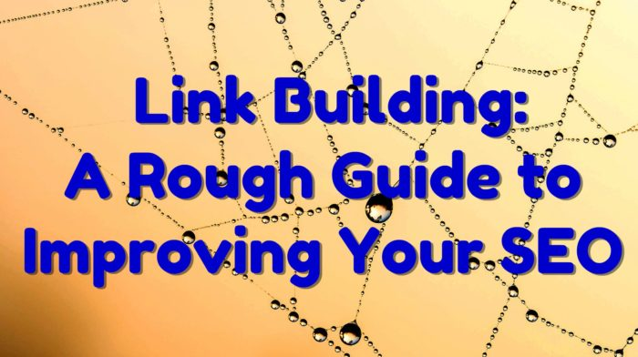 Link Building: A Rough Guide to Improving Your SEO