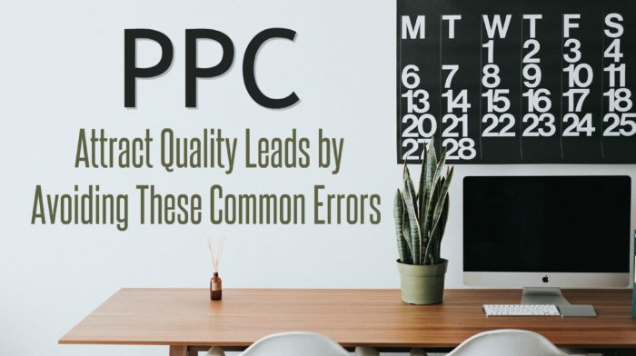 PPC: Attract Quality Leads by Avoiding These Common Errors
