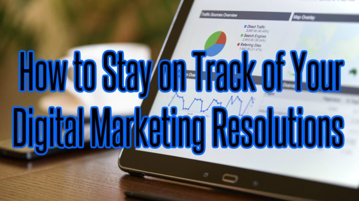 How to Stay on Track of Your Digital Marketing Resolutions